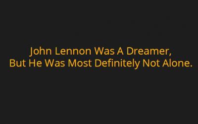 You May Say I'm A Dreamer – But I'm Not The Only One.