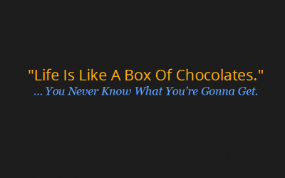 "My Momma Always Said, ""Life Was Like A Box Of Chocolates."""