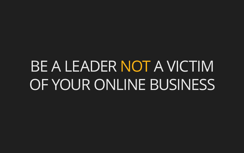 Are You A Leader Or A Victim Of Your Online Business?